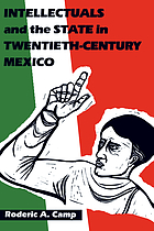 Intellectuals and the state in twentieth-century Mexico