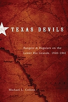 Texas devils : Rangers and regulars on the lower Rio Grande, 1846-1861