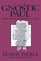 The gnostic Paul : gnostic exegesis of the Pauline letters