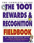 The 1001 rewards & recognition fieldbook : the complete guide
