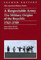 A respectable army : the military origins of the Republic, 1763-1789