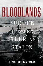 Bloodlands : Europe between Hitler and Stalin
