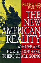 The new American reality : who we are, how we got here, where we are going