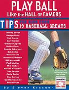 Play ball like the hall of famers : the inside scoop from 19 baseball greats