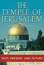 The Temple of Jerusalem : past, present, and future
