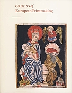 Origins of European printmaking : fifteenth-century woodcuts and their public; [National Gallery of Art, Washington, September 4 - November 27, 2005; Germanisches Nationalmuseum, Nuremberg, December 14, 2005 - March 19, 2006