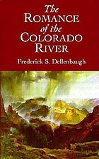 The romance of the Colorado River : the story of its discovery in 1540, with an account of the later explorations, and with special reference to the voyages of Powell through the line of the great canyons