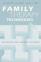 Family therapy techniques : integrating and tailoring treatment