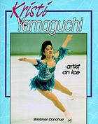 Kristi Yamaguchi : artist on ice