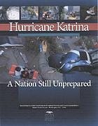 Hurricane Katrina : a nation still unprepared : special report of the Committee on Homeland Security and Governmental Affairs, United States Senate, together with additional views