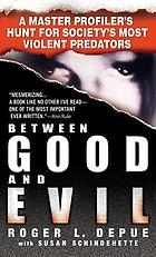 Between good and evil : a master profiler's hunt for society's most violent predators