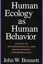 Human ecology as human behavior : essays in environmental and development anthropology