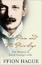 The pain and the privilege : the women in Lloyd George's life