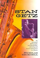 Stan Getz : an annotated bibliography and filmography, with song and session information for albums