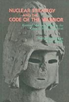 Nuclear strategy and the code of the warrior : faces of Mars and Shiva in the crisis of human survival
