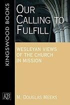 Our calling to fulfill : Wesleyan views of the church in mission