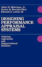 Designing performance appraisal systems : aligning appraisals and organizational realities