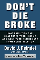 Don't die broke : how annuities can guarantee income for life and keep your retirement from going belly-up