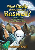What really happened in Roswell? : just the facts (plus the rumors) about UFOs and aliens