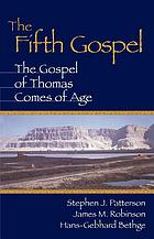 The fifth Gospel : the Gospel of Thomas comes of age