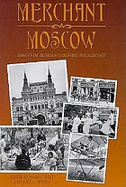 Merchant Moscow : images of Russia's vanished bourgeoisie