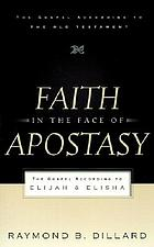 Faith in the face of apostasy : the Gospel according to Elijah & Elisha