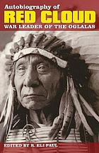 Autobiography of Red Cloud : war leader of the Oglalas