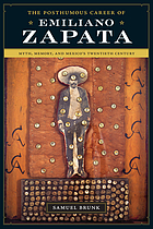 The posthumous career of Emiliano Zapata : myth, memory, and Mexico's twentieth century