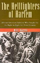 The Hellfighters of Harlem : African-American soldiers who fought for the right to fight for their country