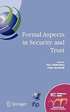 Formal aspects in security and trust IFIP TC1 WG1.7 Workshop on Formal Aspects in Security and Trust (FAST), World Computer Congress, August 22-27, 2004, Toulouse, France