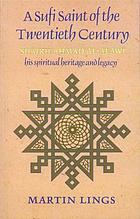 A Sufi saint of the twentieth century: Shaikh Aḣmad al-ʻAlawī; his spiritual heritage and legacy