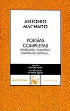 Poesías completas : Soledades, Galerías, Campos de Castilla--