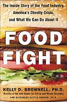 Food fight : the inside story of the food industry, America's obesity crisis, and what we can do about it