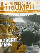 When freedom would triumph the civil rights struggle in Congress, 1954-1968