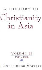 A history of Christianity in Asia. Vol. 2, 1500 to 1900