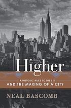 Higher : a historic race to the sky and the making of a city