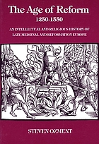 The age of reform (1250-1550) : an intellectual and religious history of late medieval and Reformation Europe