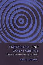 Emergence and convergence : qualitative novelty and the unity of knowledge