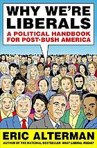 Why we're liberals : a political handbook for post-Bush America