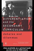 Differentiation and the secondary curriculum : debates and dilemmas