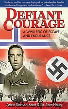 Defiant courage : a WWII epic of escape and endurance