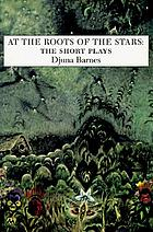 At the roots of the stars : the short plays