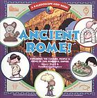 Ancient Rome! : exploring the culture, people & ideas of this powerful empire