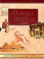 The annals of the world deduced from the origin of time, and continued to the beginning of the Emperour Vespasians reign, and the totall destruction and abolition of the temple and common-wealth of the Jews : containing the historie of the Old and New Testament, with that of the Macchabees, also the most memorable affairs of Asia and Egypt, and the rise of the empire of the Roman Caesars under C. Julius, and Octavianus : collected from all history, as well sacred, as prophane, and methodically digested
