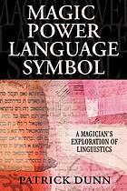 Magic, power, language, symbol : a magician's exploration of linguistics