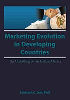 Market evolution in developing countries : the unfolding of the Indian market