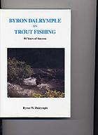 Byron Dalrymple on trout fishing : 50 years of success