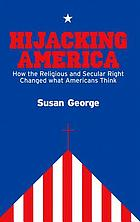 Hijacking America : how the religious and secular right changed what Americans think