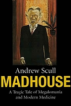 Madhouse : a tragic tale of megalomania and modern medicine
