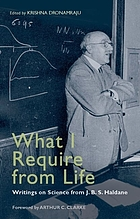 What I require from life writings on science and life from J.B.S. Haldane